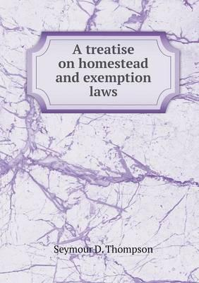 A Treatise on Homestead and Exemption Laws