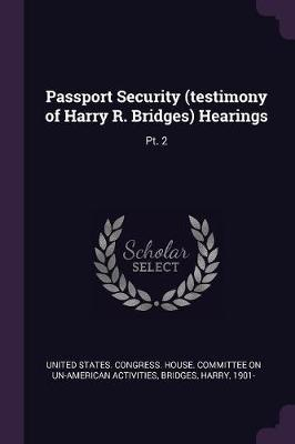 Passport Security (Testimony of Harry R. Bridges) Hearings
