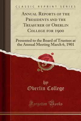 Annual Reports of the Presidents and the Treasurer of Oberlin College for 1900