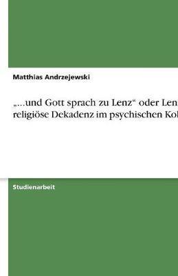 """""""...und Gott sprach zu Lenz"""" oder Lenz´ religiöse Dekadenz im psychischen Kollaps"""