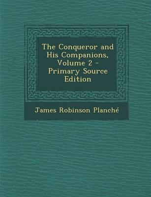 The Conqueror and His Companions, Volume 2 - Primary Source Edition