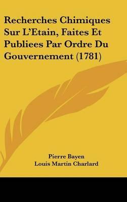 Recherches Chimiques Sur L'Etain, Faites Et Publiees Par Ordre Du Gouvernement (1781)