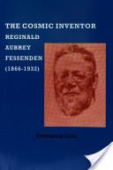 Transactions of the American Philosophical Society. Vol. 89, pt. 6: The cosmic inventor Reginald Aubrey Fessenden (1866-1932)