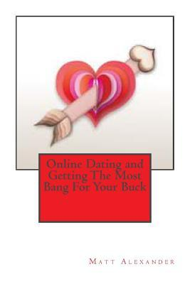 Online Dating and Getting the Most Bang for Your Buck