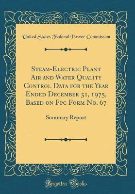 Steam-Electric Plant Air and Water Quality Control Data for the Year Ended December 31, 1975, Based on Fpc Form No. 67