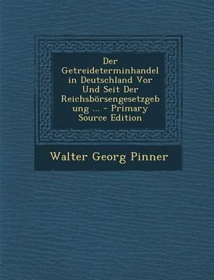 Der Getreideterminhandel in Deutschland VOR Und Seit Der Reichsborsengesetzgebung ...