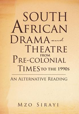 South African Drama and Theatre from Pre-colonial Times to the 1990s