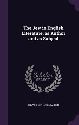 The Jew in English Literature, as Author and as Subject