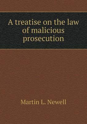 A Treatise on the Law of Malicious Prosecution