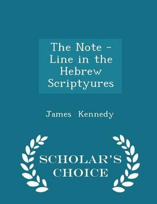 The Note -Line in the Hebrew Scriptyures - Scholar's Choice Edition