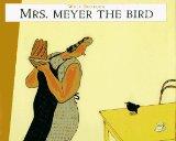 Mrs. Meyer, the bird