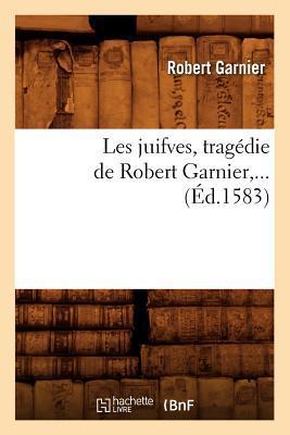 Les Juifves , Tragedie de Robert Garnier,... (ed.1583)
