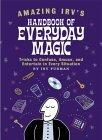 Amazing Irv's Handbook of Everyday Magic