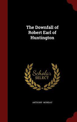 The Downfall of Robert Earl of Huntington