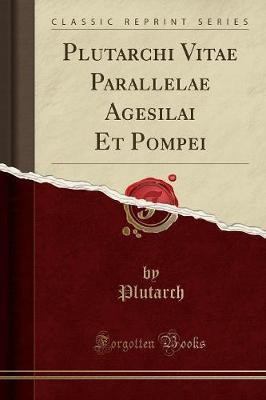 Plutarchi Vitae Parallelae Agesilai Et Pompei (Classic Reprint)