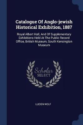 Catalogue of Anglo-Jewish Historical Exhibition, 1887