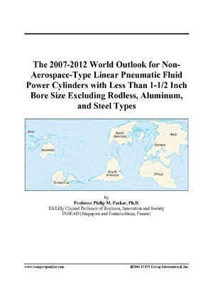 The 2007-2012 World Outlook for Non-Aerospace-Type Linear Pneumatic Fluid Power Cylinders with Less Than 1-1/2 Inch Bore Size Excluding Rodless, Aluminum, and Steel Types