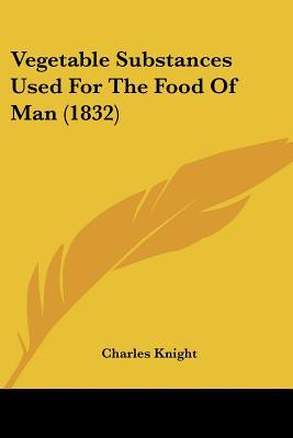Vegetable Substances Used for the Food of Man (1832)