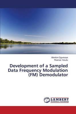 Development of a Sampled Data Frequency Modulation (FM) Demodulator