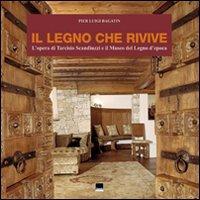 Il legno che rivive. L'opera di Tarcisio Scanduzzi e il museo del legno d'Epoca. Ediz. italiana e inglese