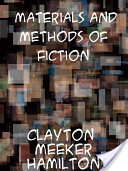 Materials and Methods of Fiction With an Introduction by Brander Matthews