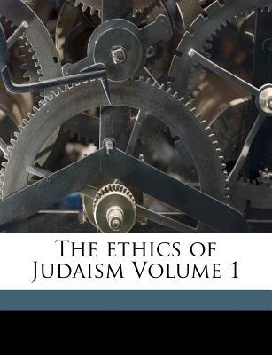 The Ethics of Judaism Volume 1