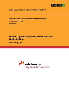 Green Logistics. Drivers, Paradoxes and Optimization