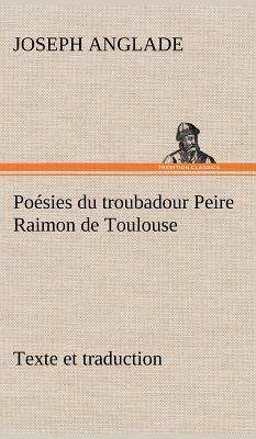Poesies du Troubadour Peire Raimon de Toulouse Texte et Traduction