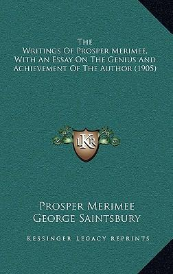 The Writings of Prosper Merimee, with an Essay on the Genius and Achievement of the Author (1905)