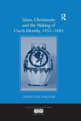 Islam, Christianity and the Making of Czech Identity, 1453–1683
