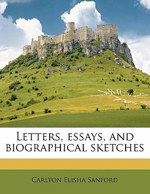 Letters, Essays, and Biographical Sketches