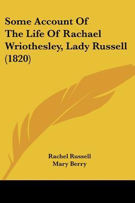 Some Account of the Life of Rachael Wriothesley, Lady Russell