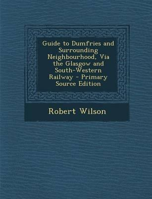 Guide to Dumfries and Surrounding Neighbourhood, Via the Glasgow and South-Western Railway