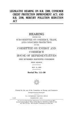 Legislative hearing on H.R. 2309, Consumer Credit Protection Improvement Act; and H.R. 2190, Mercury Pollution Reduction Act