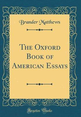 The Oxford Book of American Essays (Classic Reprint)