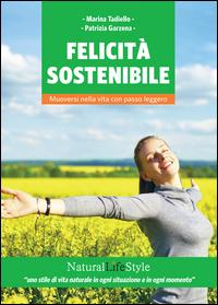Felicità sostenibile. Muoversi nella vita con passo leggero