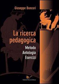 La ricerca pedagogica. Metodo, antologia, esercizi