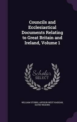 Councils and Ecclesiastical Documents Relating to Great Britain and Ireland, Volume 1