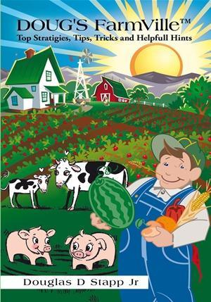 Doug's Farmville Top Stratigies,tips,tricks and Helpfull Hints