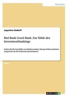 Bad Bank Good Bank. Zur Ethik des Investmentbankings