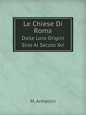 Le Chiese Di Roma Dalle Loro Origini Sino Al Secolo XVI