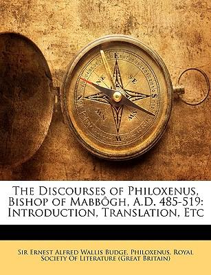 The Discourses of Philoxenus, Bishop of Mabbgh, A.D. 485-519