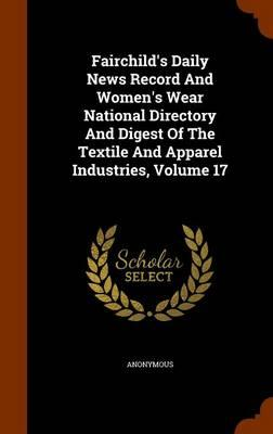Fairchild's Daily News Record and Women's Wear National Directory and Digest of the Textile and Apparel Industries, Volume 17