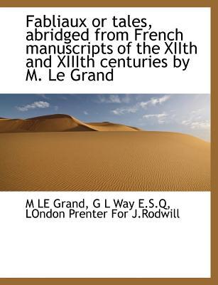 Fabliaux or tales, abridged from French manuscripts of the XIIth and XIIIth centuries by M. Le Grand