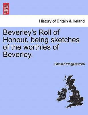 Beverley's Roll of Honour, being sketches of the worthies of Beverley