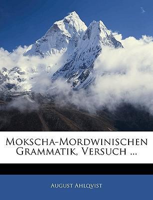 Forschund auf dem Gebiete der Ural-Altaischen Sprachen. Erster Theil, Veruch einerMokscha-Mordwinischen Grammatik.