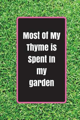 Most Of My Thyme Is Spent In My Garden
