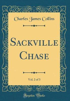 Sackville Chase, Vol. 2 of 3 (Classic Reprint)