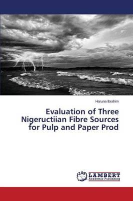 Evaluation of Three Nigeructiian Fibre Sources for Pulp and Paper Prod