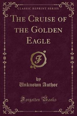 The Cruise of the Golden Eagle (Classic Reprint)